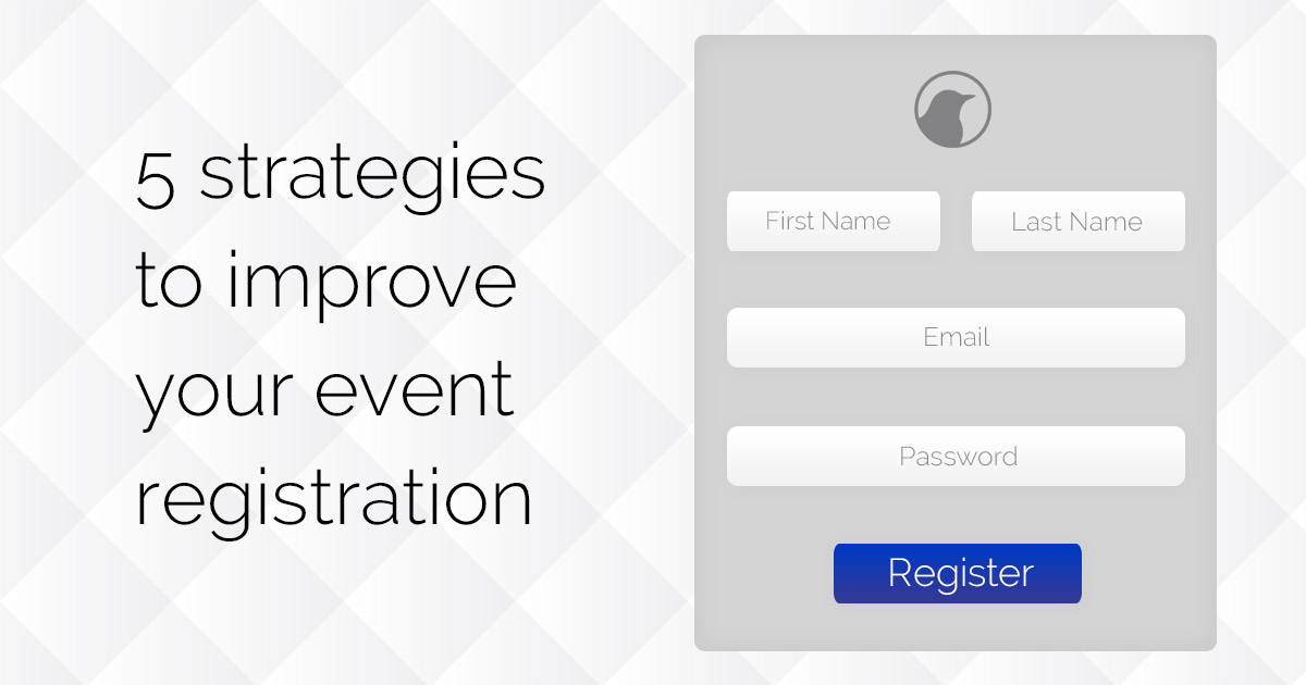 5 STRATEGIES TO IMPROVE YOUR EVENT REGISTRATION