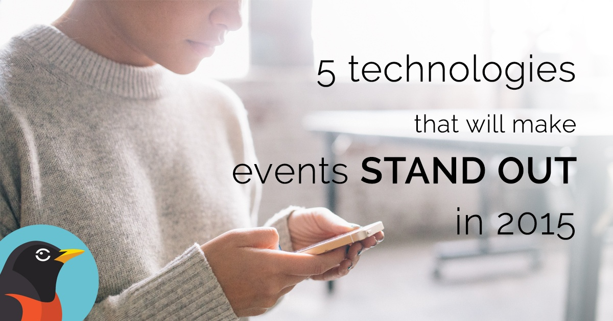5 TECHNOLOGIES THAT WILL MAKE EVENTS STAND OUT IN 2015