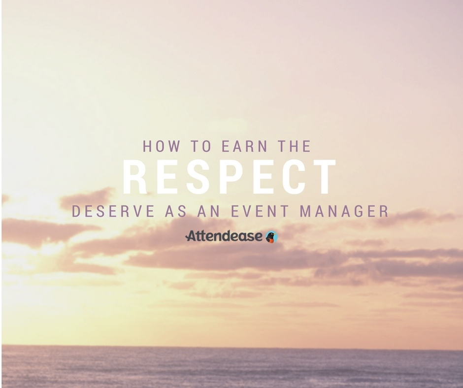 How To Earn The Respect You Deserve As An Event Manager