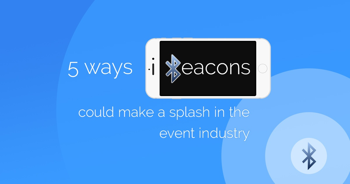 5 WAYS IBEACONS COULD MAKE A SPLASH IN THE EVENT INDUSTRY