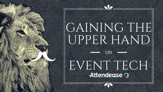 How To Take The Upper Hand On Event Technology